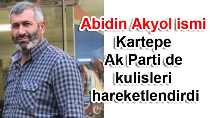 Abidin Akyol ismi Kartepe Ak Parti de kulisleri hareketlendirdi