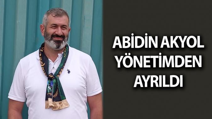 Abidin Akyol Yönetimden ayrıldı
