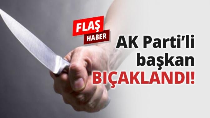 AK Parti'li başkan BIÇAKLANDI!