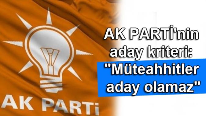 AKPnin aday kriteri: Müteahhitler aday olamaz