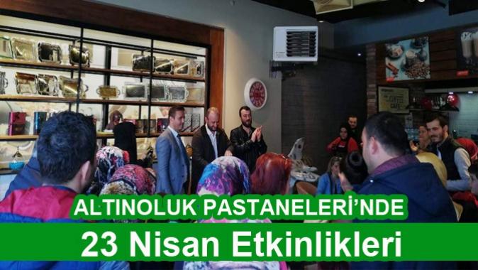ALTINOLUK PASTANELERİ'NDE 23 Nisan Etkinlikleri