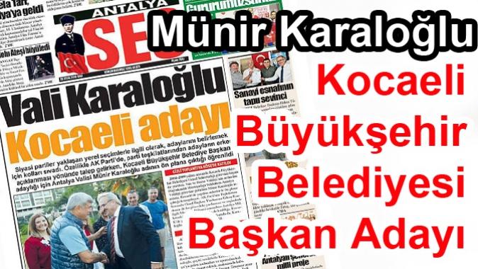 Antalya Valisi Kocaeli Karaloğlu; Büyükşehir Başkan adayı mı olacak?