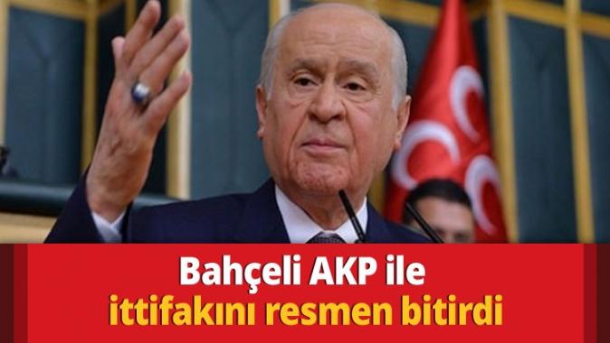 Bahçeli AKP ile ittifakını resmen bitirdi