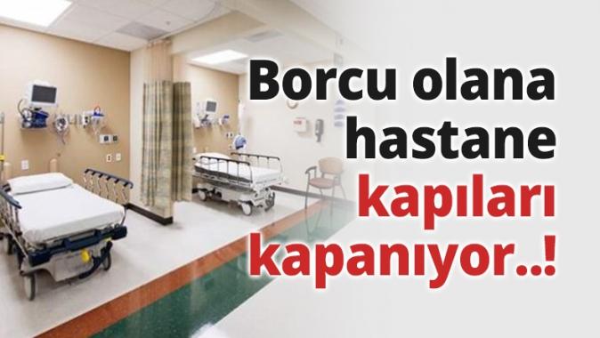 Borcu olana hastane kapıları kapanıyor..!