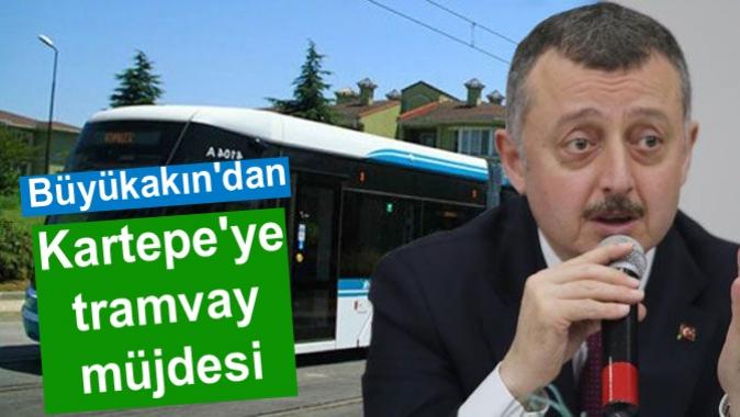 Büyükakından Kartepeye tramvay müjdesi