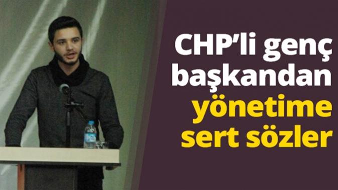 CHPli genç başkandan yönetime sert sözler