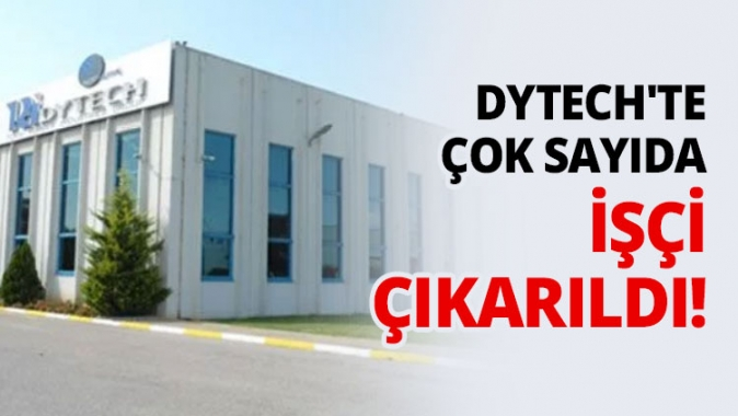 Dytechte çok sayıda işçi çıkarıldı!