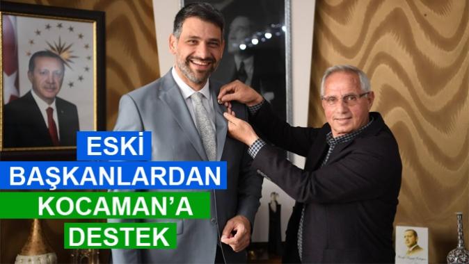 ESKİ BAŞKANLARDAN KOCAMAN'A DESTEK
