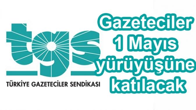 Gazeteciler 1 Mayıs yürüyüşüne katılacak