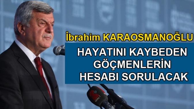 Karaosmanoğlu; HAYATINI KAYBEDEN GÖÇMENLERİN HESABI SORULACAK