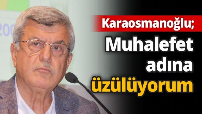 Karaosmanoğlu; Muhalefet adına üzülüyorum