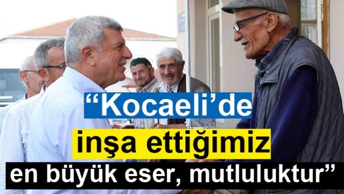 """""""Kocaeli'de inşa ettiğimiz en büyük eser, mutluluktur"""""""