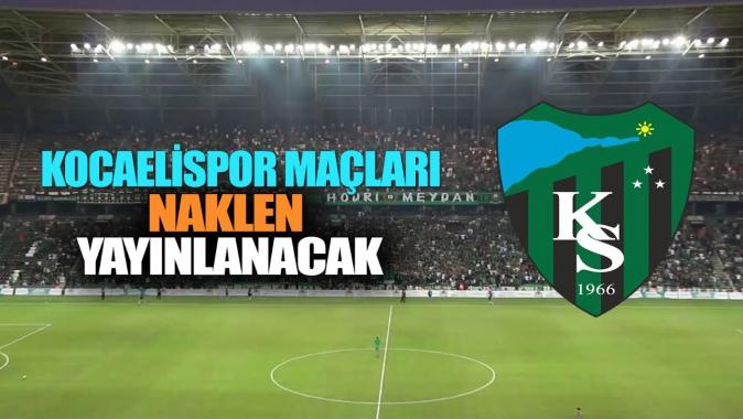 Kocaelispor Maçları Naklen Yayınlanacak