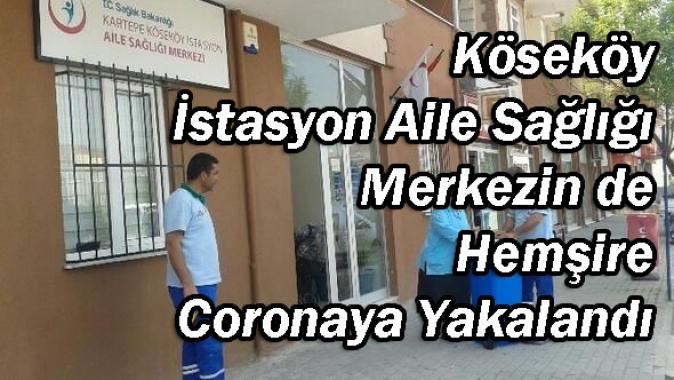 Köseköy İstasyon Aile Sağlığı Merkezin de Hemşire Coronaya Yakalandı