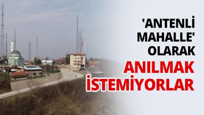 Antenli Mahalle olarak anılmak istemiyorlar
