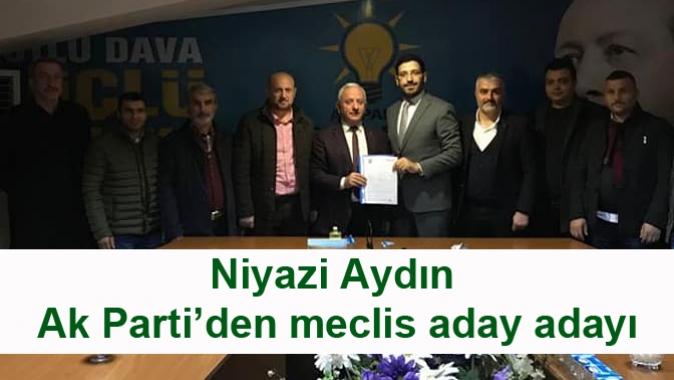 Niyazi Aydın Ak Parti'den meclis aday adayı