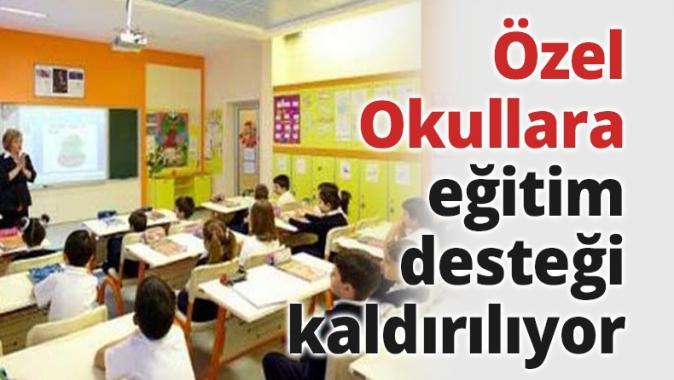 Özel Okullara eğitim desteği kaldırılıyor