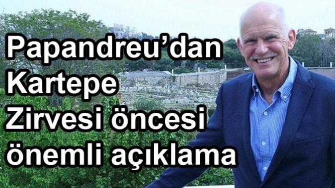 Papandreu'dan Kartepe Zirvesi öncesi önemli açıklama