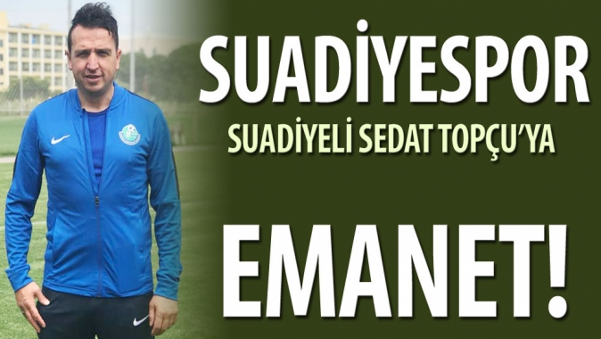 Suadiyespor, Suadiyeli Sedat Topçu'ya emanet!