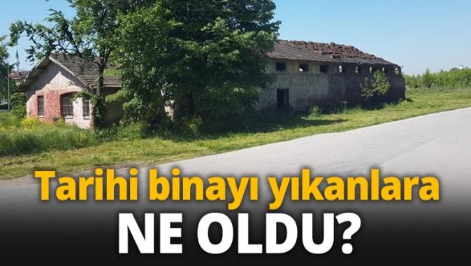 Tarihi binayı yıkanlara ne oldu?
