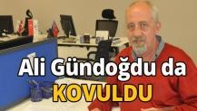 Ali Gündoğdu da KOVULDU
