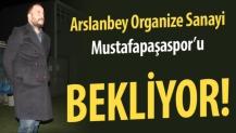 Arslanbey Organize, Mustafapaşa'yı bekliyor