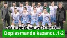 Arslanbey Organize Sanayispor deplasmanda kazandı..1-2