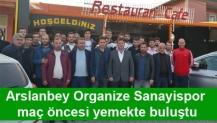 Arslanbey Organize Sanayispor maç öncesi yemekte buluştu