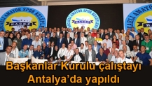 Başkanlar Kurulu çalıştayı Antalya'da yapıldı