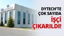 Dytech'te çok sayıda işçi çıkarıldı!