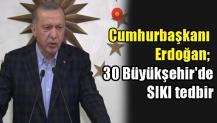 Erdoğan; 30 Büyükşehir'de SIKI tedbir