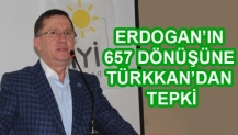 ERDOGAN'IN 657 DÖNÜŞÜNE TÜRKKAN'DAN TEPKİ
