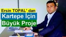 Ersin TOPAL' dan Kartepe için Büyük Proje