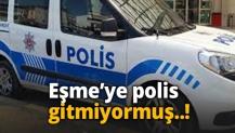 Eşme'ye polis gitmiyormuş..!