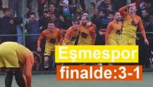 Eşmespor finalde:3-1