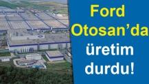 Ford Otosan'da üretim durdu!