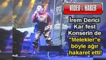 """İrem Derici Kar fest Konserin de """"Melekler""""e böyle ağır hakaret etti!"""