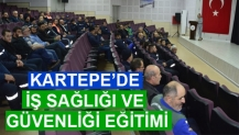 KARTEPE'DE İŞ SAĞLIĞI VE GÜVENLİĞİ EĞİTİMİ