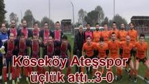 Köseköy Ateşspor üçlük attı..3-0