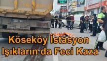 Köseköy İstasyon Işıkların da Feci Kaza