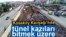 Köseköy Kavşağı'nda tünel kazıları bitmek üzere