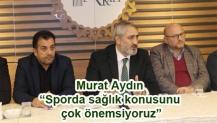 """Murat Aydın """"Sporda sağlık konusunu çok önemsiyoruz"""""""