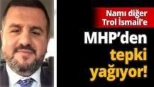 Namı diğer Trol İsmail'e MHP'den tepki yağıyor!
