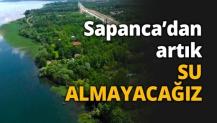 Sapanca'dan artık SU ALMAYACAĞIZ