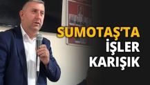 SUMOTAŞ'TA İŞLER KARIŞIK