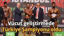 Vücut geliştirmede Türkiye Şampiyonu oldu