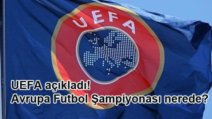 UEFA açıkladı! Avrupa Futbol Şampiyonası nerede?