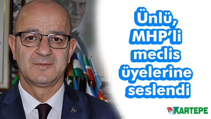 Ünlü, MHP'li meclis üyelerine seslendi