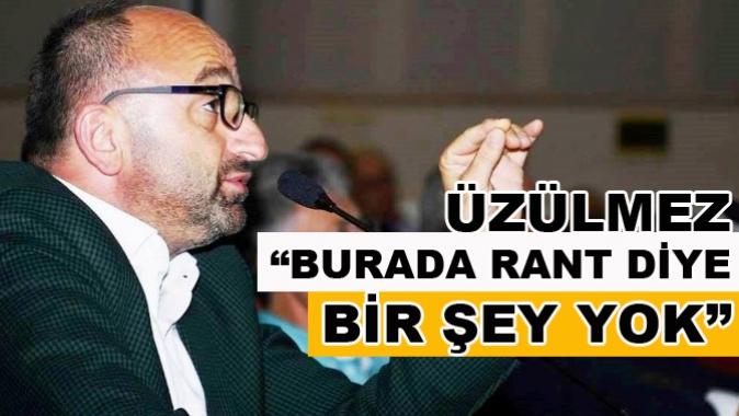 """ÜZÜLMEZ """"BURADA RANT DİYE BİR ŞEY YOK"""""""