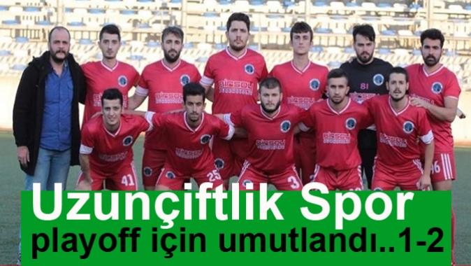 Uzunçiftlikspor playoff için umutlandı..1-2